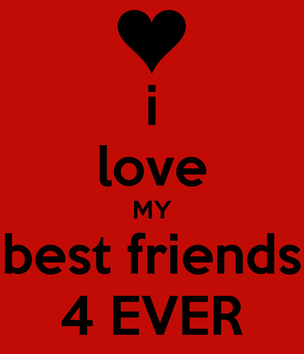 i love MY best friends 4 EVER