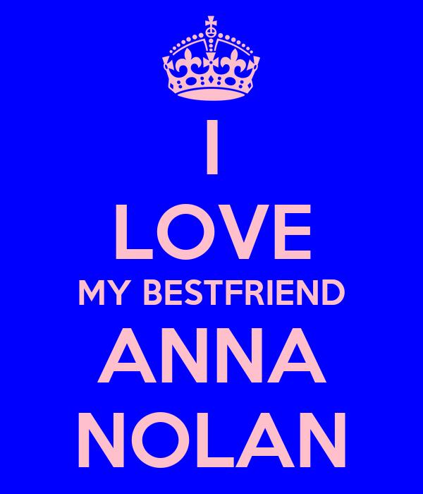 I LOVE MY BESTFRIEND ANNA NOLAN
