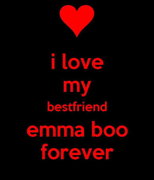 i love my bestfriend emma boo forever