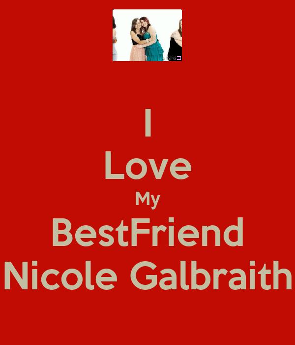 I Love My BestFriend Nicole Galbraith