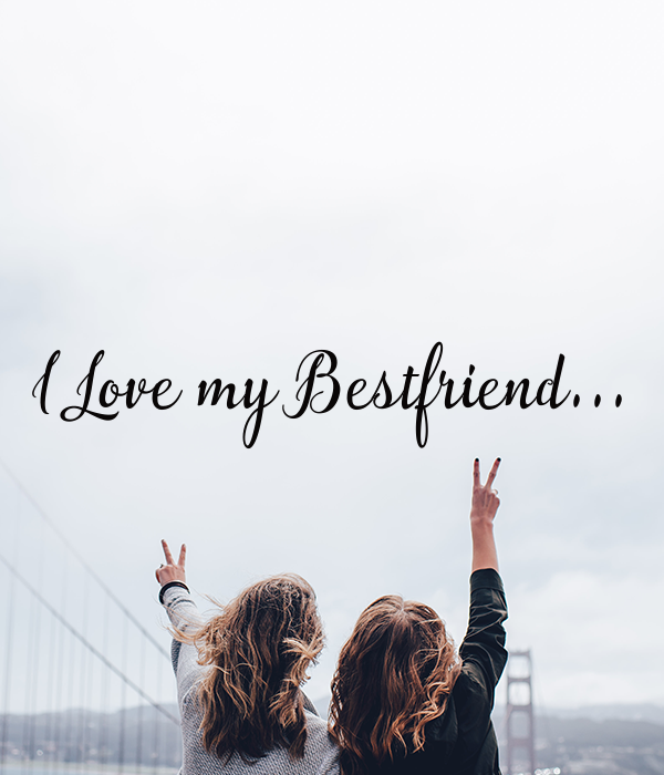 I Love my Bestfriend...