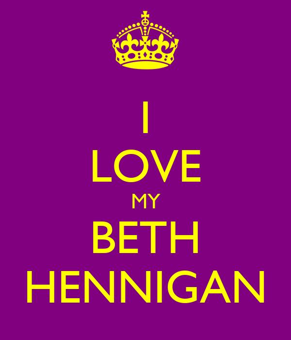 I LOVE MY BETH HENNIGAN