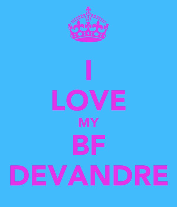I LOVE MY BF DEVANDRE