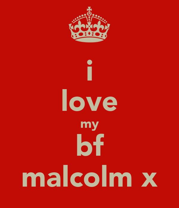 i love my bf malcolm x