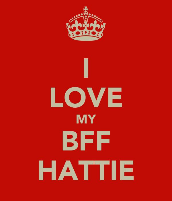 I LOVE MY BFF HATTIE