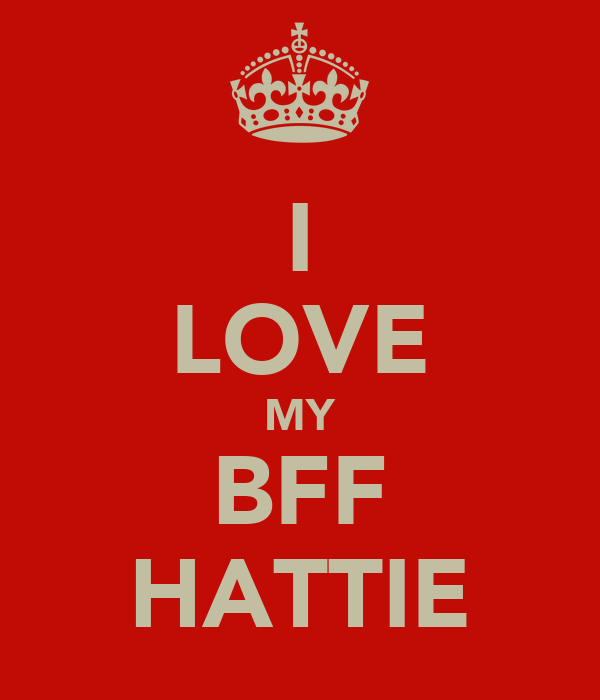 I LOVE MY BFF HATTIE