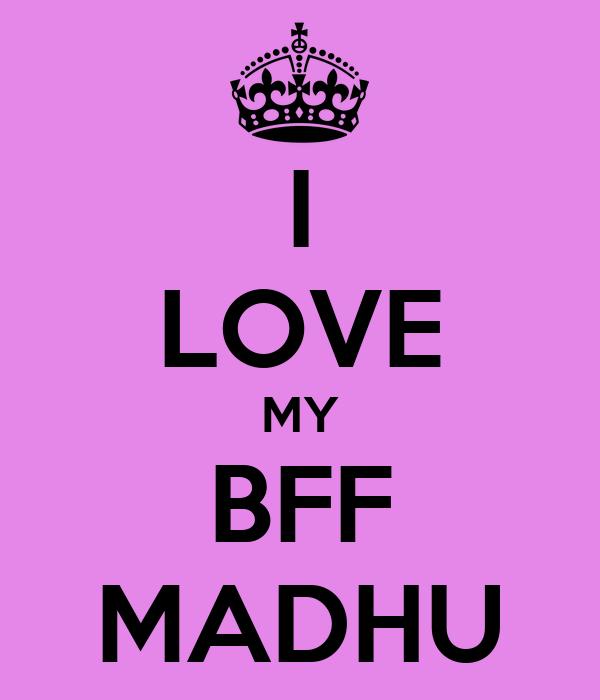 I LOVE MY BFF MADHU