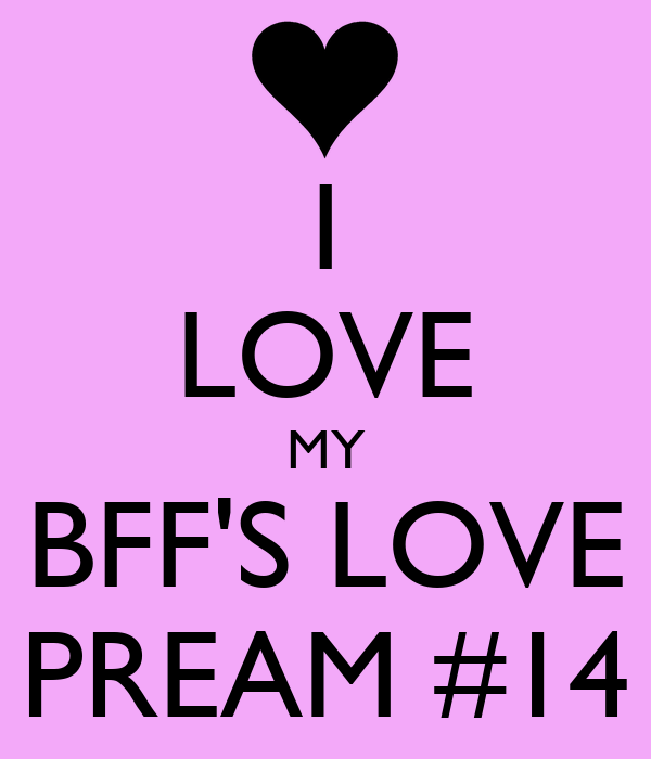 I LOVE MY BFF'S LOVE PREAM #14