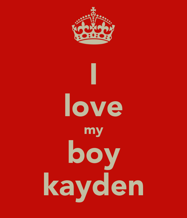 I love my boy kayden