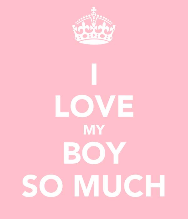 I LOVE MY BOY SO MUCH