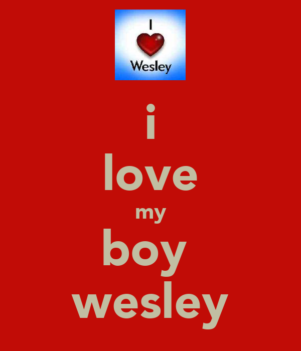 i love my boy  wesley