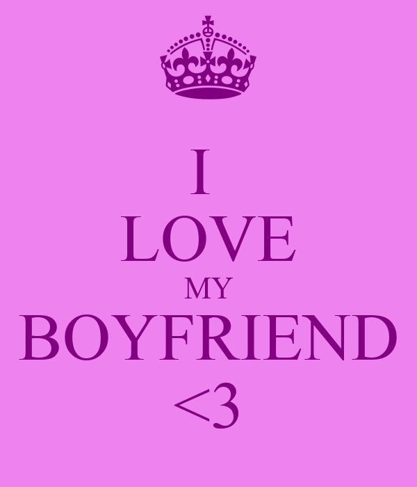I  LOVE MY BOYFRIEND <3