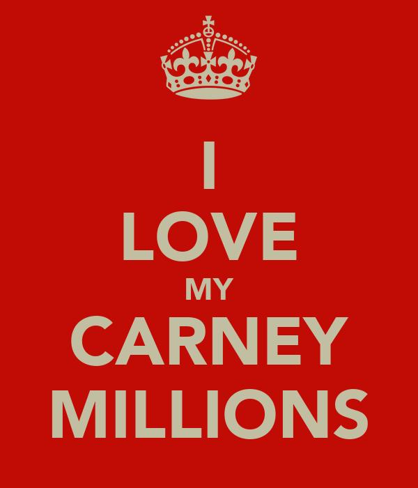 I LOVE MY CARNEY MILLIONS