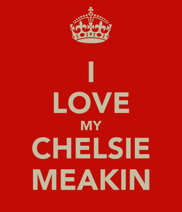 I LOVE MY CHELSIE MEAKIN