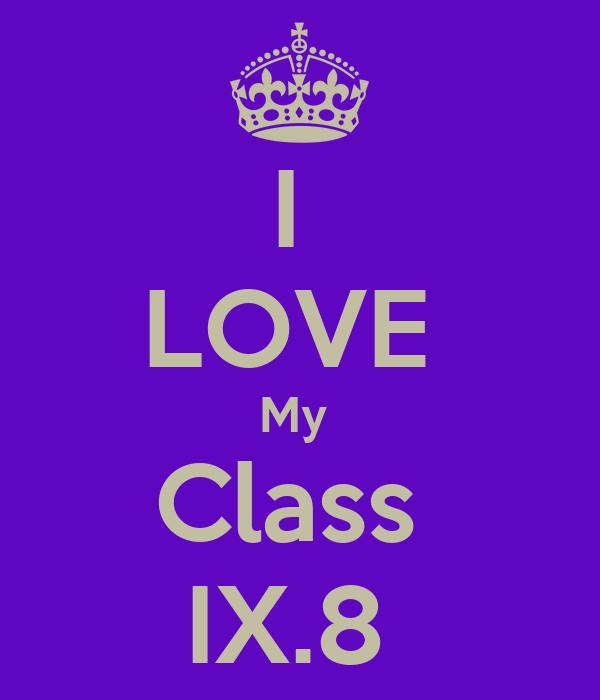 I  LOVE  My  Class  IX.8