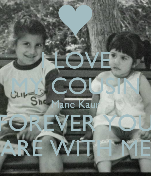 I LOVE MY COUSIN Mane Kaur FOREVER YOU ARE WITH ME