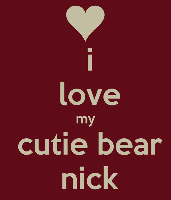 i  love my  cutie bear  nick