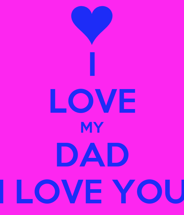 I LOVE MY DAD I LOVE YOU