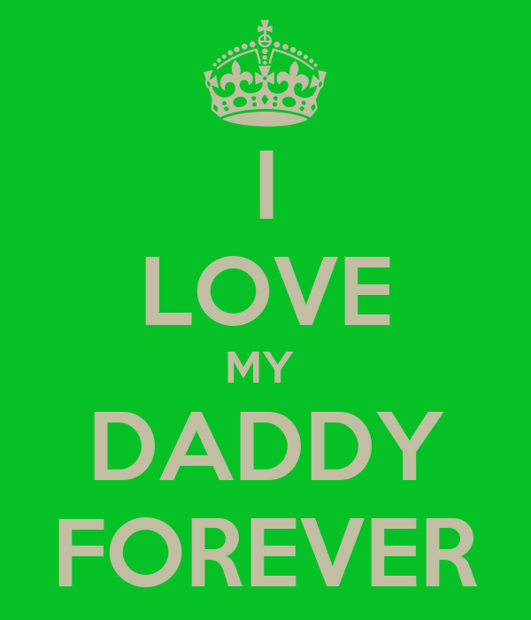 I LOVE MY  DADDY FOREVER