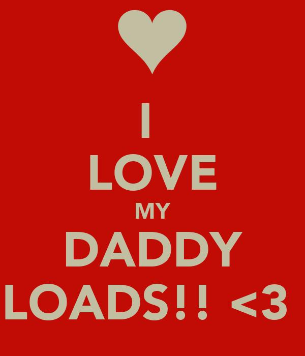 I  LOVE MY DADDY LOADS!! <3