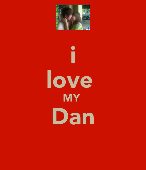 i love  MY  Dan