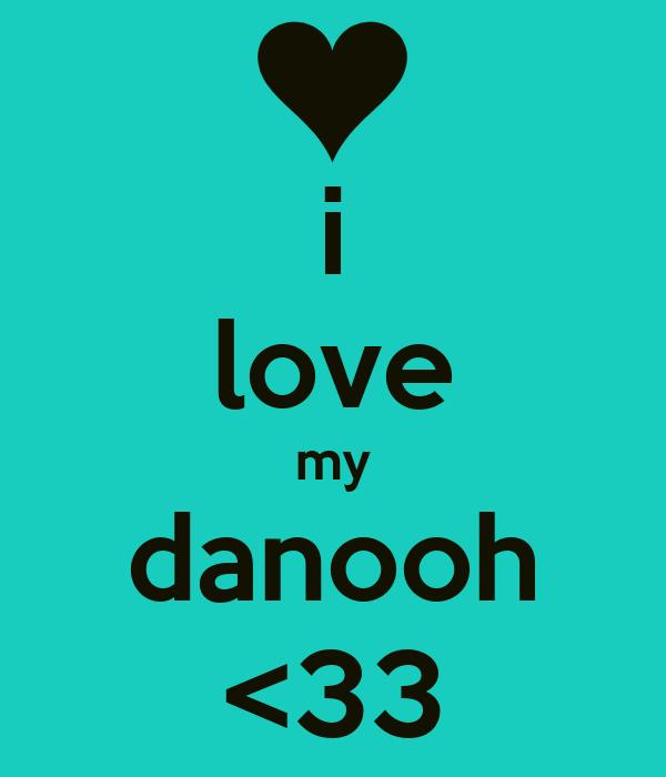 i love my danooh <33