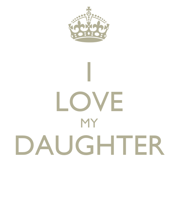 i love my daughter 24 i love my daughter poster mİne keep calm o matic,I Love My Daughter Meme