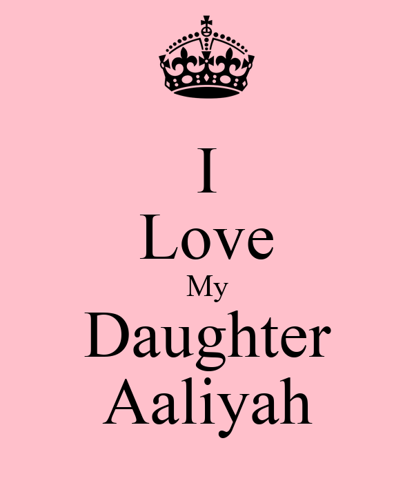 I Love My Daughter Aaliyah