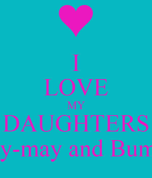 I LOVE MY DAUGHTERS Lilly-may and Bump x