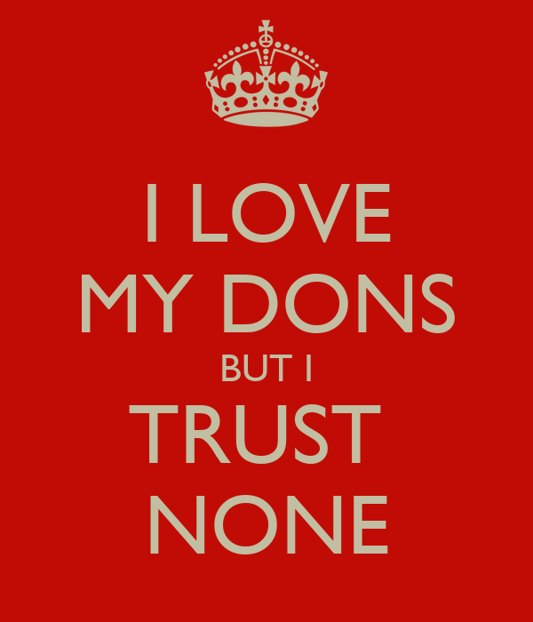 I LOVE MY DONS BUT I TRUST  NONE