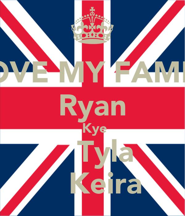 I LOVE MY FAMILY   Ryan    Kye     Tyla     Keira