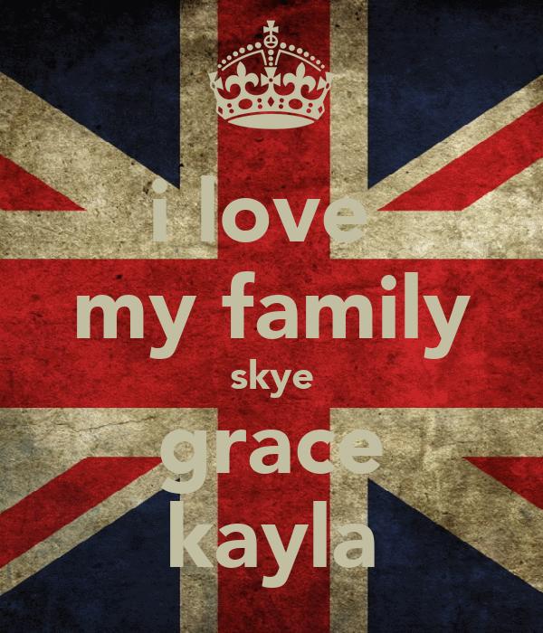 i love  my family skye grace kayla