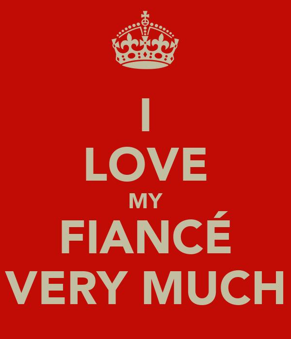 I LOVE MY FIANCÉ VERY MUCH