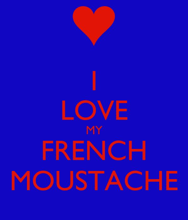 I LOVE MY FRENCH MOUSTACHE