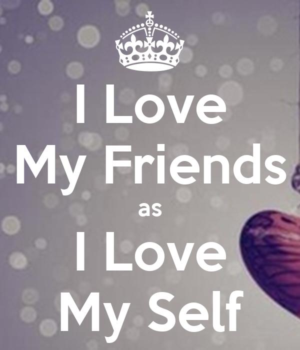 I Love My Friends as I Love My Self