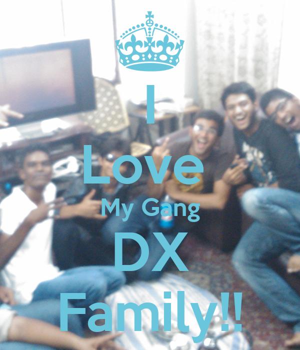 I Love  My Gang DX Family!!
