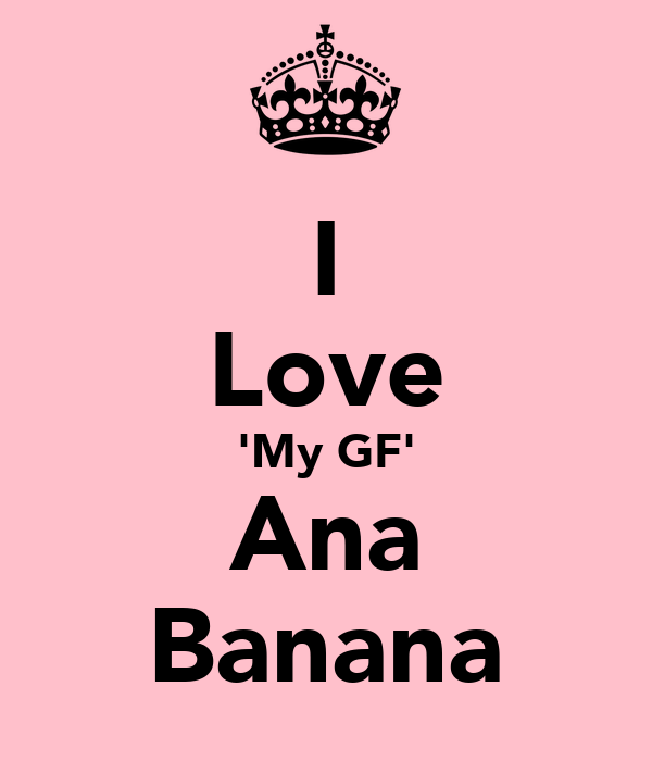 I Love 'My GF' Ana Banana