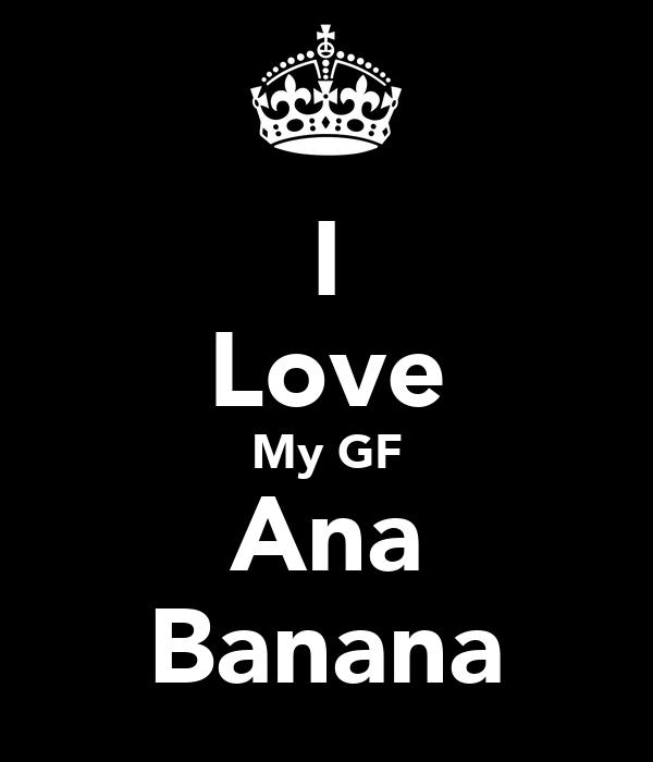 I Love My GF Ana Banana