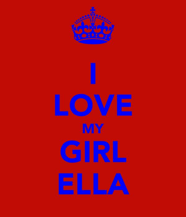 I LOVE MY GIRL ELLA