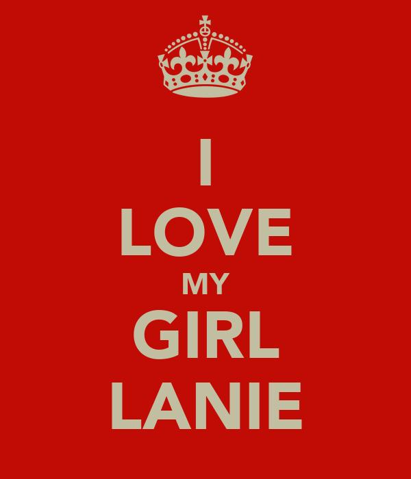 I LOVE MY GIRL LANIE