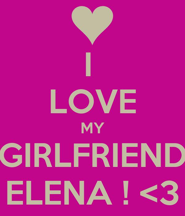 I  LOVE MY GIRLFRIEND ELENA ! <3