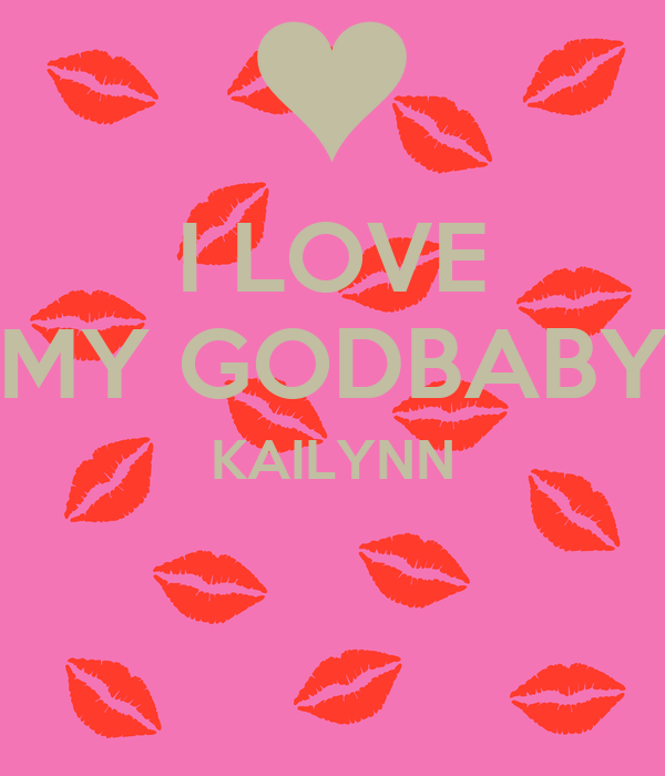 I LOVE MY GODBABY KAILYNN