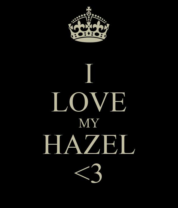I LOVE MY HAZEL <3