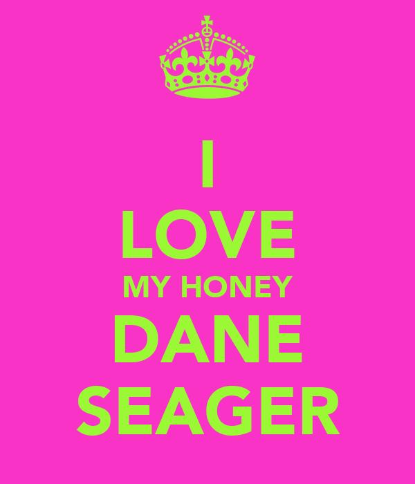 I LOVE MY HONEY DANE SEAGER