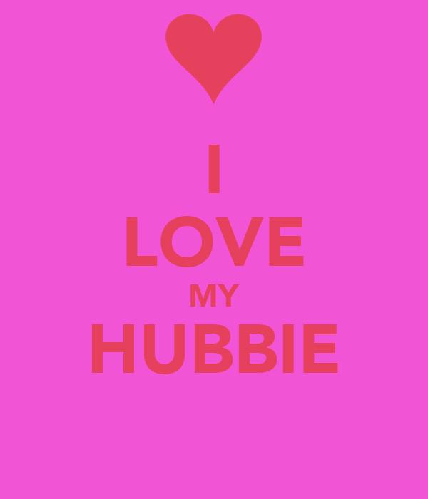 I LOVE MY HUBBIE