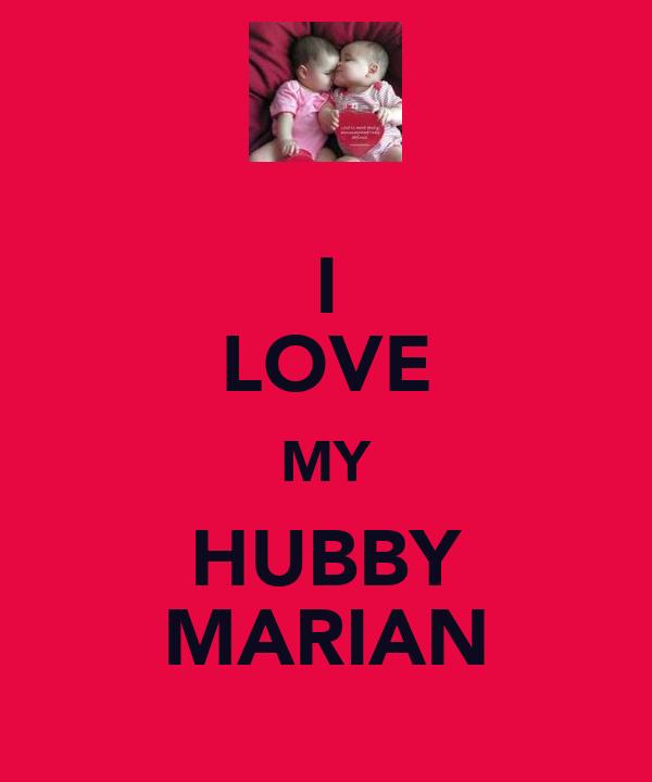 I LOVE MY HUBBY MARIAN