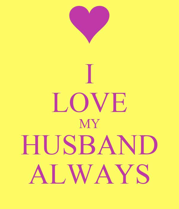 I LOVE MY HUSBAND ALWAYS
