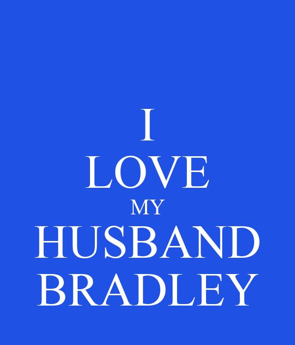 I LOVE MY HUSBAND BRADLEY