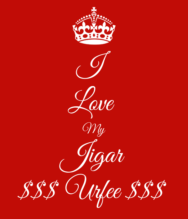 I Love  My Jigar $$$ Urfee $$$