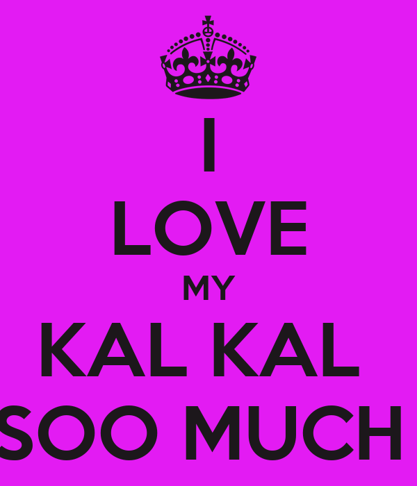 I LOVE MY KAL KAL  SOO MUCH